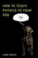 How to Teach Physics to Your Dog av Chad Orzel